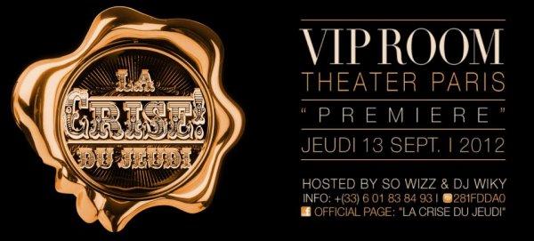 """Le Vip Room lieu incontournable :Retrouvez nous chaque Jeudi pour ce nouveau rendez vous incontournable de la nuit parisienne au """"VIP ROOM THEATER"""" Paris !! Mesdemoiselles c'est """"LA CRISE"""" !! La nuit vous appartient... Première - Jeudi 13 Septembre -"""