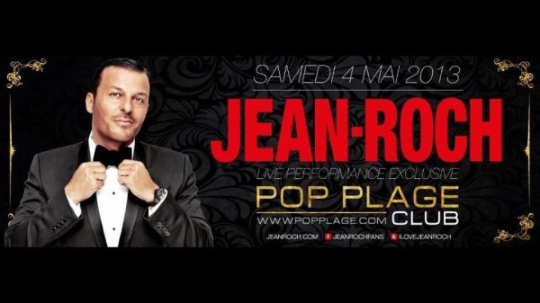 "Jean-Roch Live Performance Au "" Pop Plage Club Le 4 Mai 2013 Contact et Réservation + 33 (0) 4 50 19 19 79 30 Avenue d'Albigny 74000 Annecy"