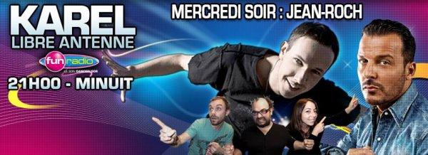 "Mercredi soir, KAREL LIBRE ANTENNE OFFICIEL "" reçoit Jean-Roch entre 21h - Minuit Sur FUN RADIO"