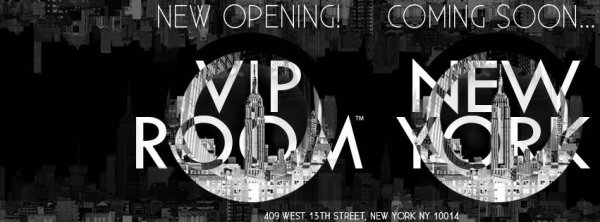 VIP ROOM NEW YORK Opening soon 409 west 13th street New York 10014 Téléphone +1 212-255-1933