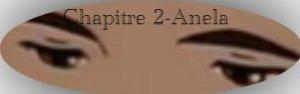 Chapitre 2 - Partie 1 Anela Fiction 1