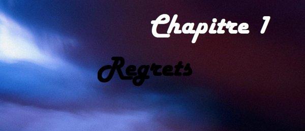 Chapitre 1 Fiction 2 Regrets
