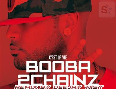 Deejay tiisy / Miiix BOOBA FT 2CHAINZ C'EST LA VIE Par deejay Tiisy (2013)