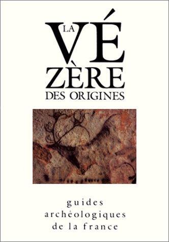 La Vézère des origines : Sites préhistoriques, grottes ornées et musées