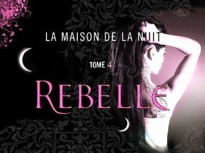 La Maison de la Nuit - Rebelle - Tome 4
