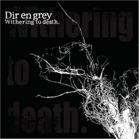 Withering to death / Dead Tree (~Dir en Grey) (2005)