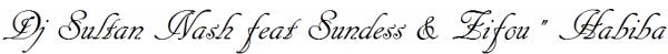 "Dj Sultan Nash feat Sundess & Zifou "" Habiba"