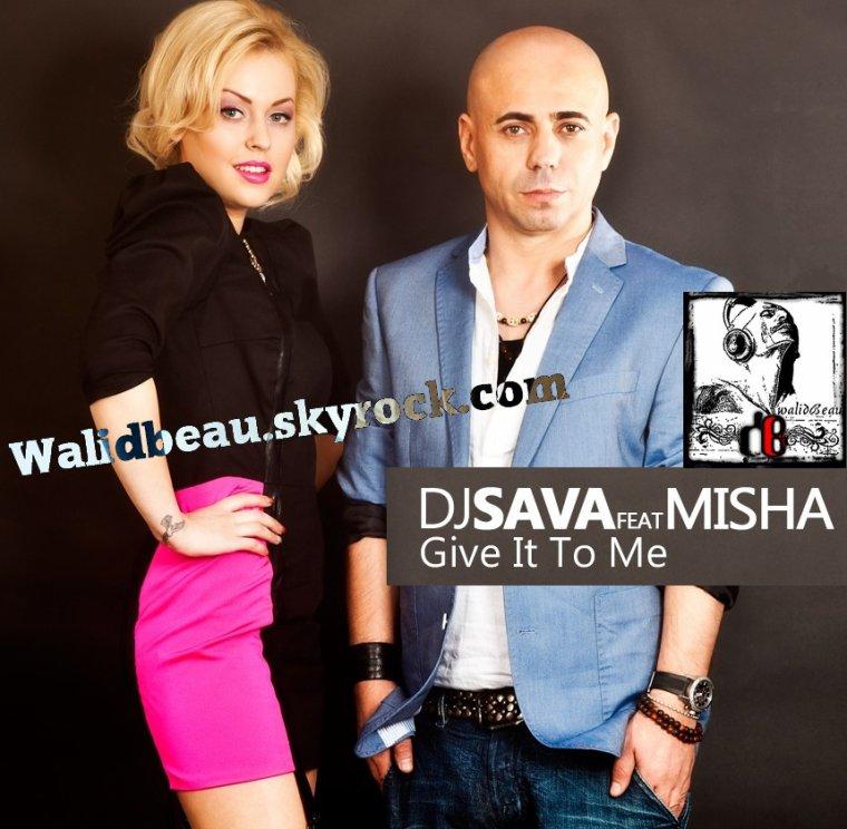 Dj Sava feat Misha / Give It To Me (Radio Edit) (2012)