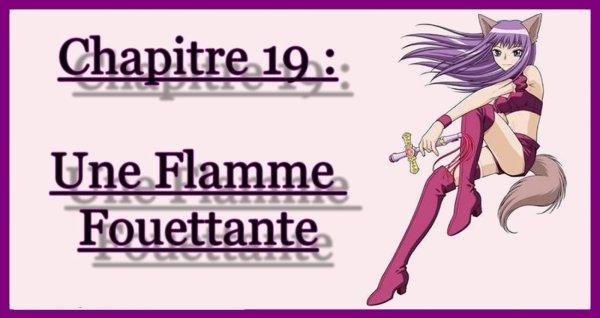 Chapitre 19 : Une Flamme Fouettante