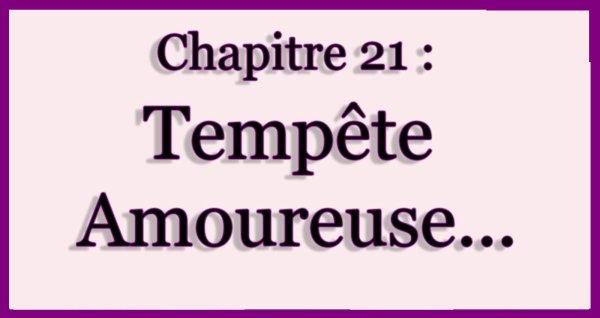 Chapitre 21 : Tempête Amoureuse