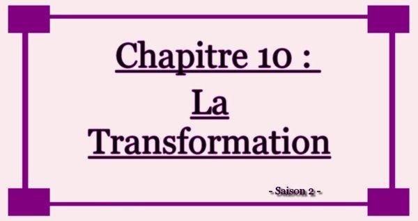 Chapitre 10 : La Transformation