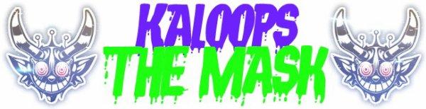 Kaloops the Mask