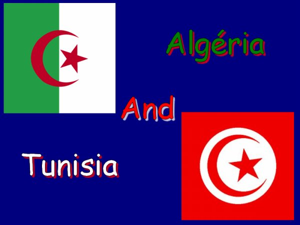 I LOve Algéria and Tunisia !