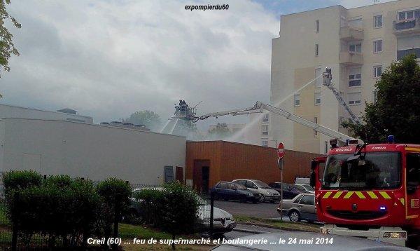 CREIL (60) ... INCENDIE D'UN SUPERMARCHE ET UNE BOULANGERIE ... LE 24 MAI 2014