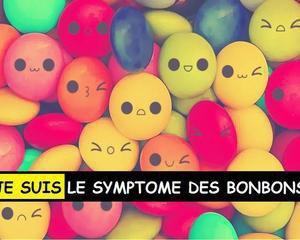 Je suis les symptomes Bonbon è_è