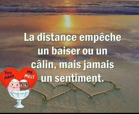 La distance empêche un baiser ou un câlin, mais jamais un sentiment.