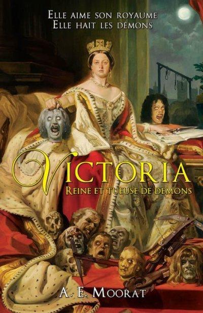 Victoria, Reine et tueuse de Démons ( A.E. Moorat )