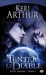 Tenter Le Diable Tome 3 ( Keri Arthur )