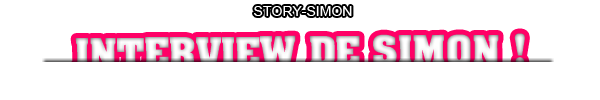 ~~ Interview de Simon ~~