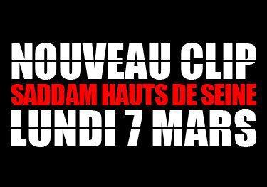 """CLIP """"SADDAM HAUTS DE SEINE"""" LE 7 MARS SOYEZ AU R . D . V !!"""