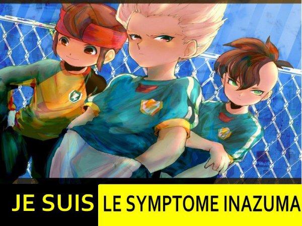 Je suis le symptôme Inazuma Eleven ;)