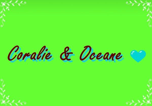● Océane sans Coralie sa n'exite pas ! ಬ
