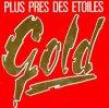 Gold / Plus Près Des Etoiles