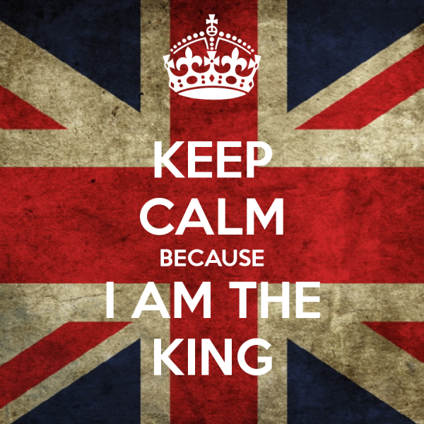 keep calm because i am the king
