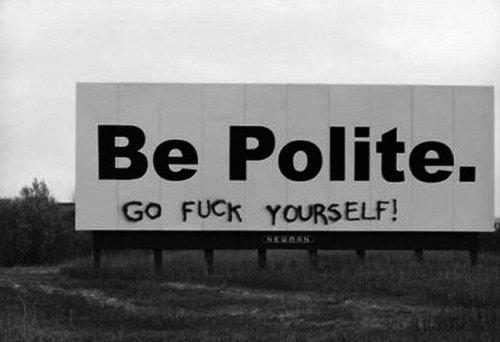 La politesse, ça s'apprend, connasse !