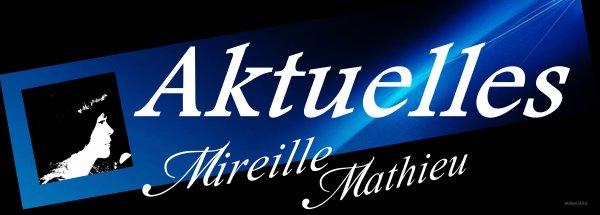 Die Mireille Mathieu Infostelle Deutschland teilt mit  .....  NEUES ÜBER MIREILLE / L'ACTUALITÉ DE MIREILLE