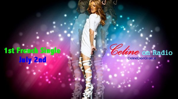 Celine's new French song scheduled on Radios on July 2!