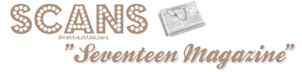 - Scans : Ashley Benson -  Notre Pretty Little Ash fait la couverture du magazine Seventeen, pour l'édition du mois prochain (Septembre) - A cette occasion, plusieurs pages, ainsi qu'un interview lui sont dédiés à l'intérieur de celui-ci. Vous pouvez également découvrir le photoshoot réalisé par Seventeen. Ashley est juste sublime ♥   -