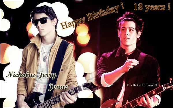 Happy Birthday Nicholas Jerry Jonas ! Aujourd'hui Nick à 18 ans ! Qu'est ce qu'on dit ?! Moi je lui souhaite encore de merveilleuse chose. Il est un exemple pour moi. Et pour vous qui il est ?