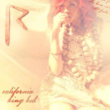 . 23 Avril 2011 : Rihanna nous a devoilé la pochette de California King Bed! Prochain single, Vos avis? ! .