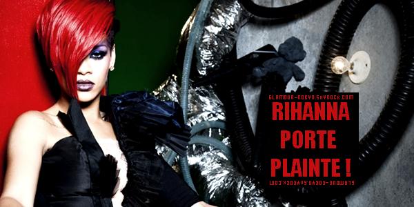 ---------------------Rihanna porte plainte !---------------------------Article posté par Damien.