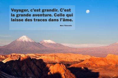 « Voyager, c'est grandir. C'est la grande aventure. Celle qui laisse des traces dans l'âme. » Marc Thiercelin
