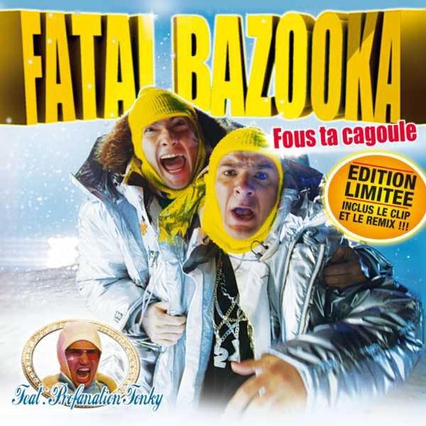 FATAL BAZOOKA.... FOUS TA CAGOULE...