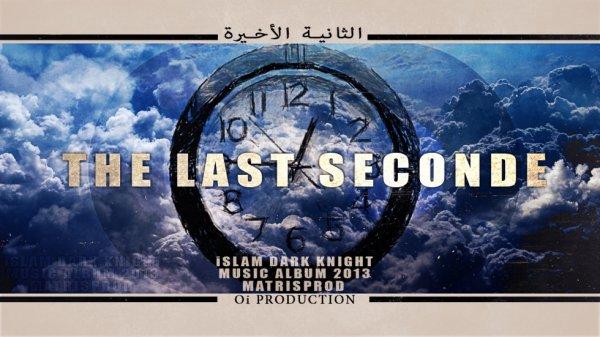 THE LAST SECOND - ALBUM 2013 - iSLAM DARK KNIGHT