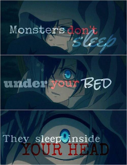 """""""Les monstres ne dorment pas en-dessous de ton lit. Ils dorment à l'intérieur de ta tête."""""""