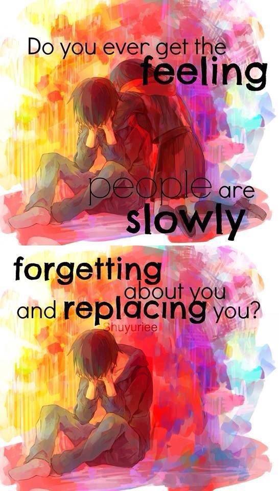 A tu l'impression que  les autres t'abandonnent lentement et te remplacent?