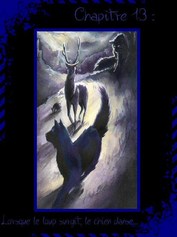 Chapitre 13 : Lorsque le loup surgit, le chien danse...