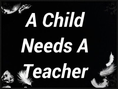 Child Needs Teacher