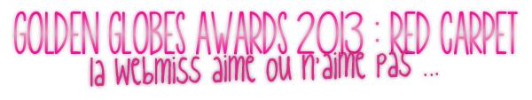 ♦ MODE : Golden Globes Awards 2013 - Coups de coeur et flops