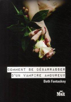 Comment se debarrasser d'un vampire amoureux de Beth Fantaskey.