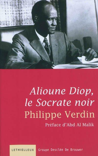 """""""ALIOUNE DIOP, LE SOCRATE NOIR"""" DE PHILIPPE VERDIN RACONTE L'HISTOIRE DE L'EMERGENCE D'UN CONTINENT"""
