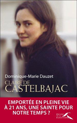 CLAIRE DE CASTELBAGAC : TEMOIN DE NOTRE VOCATION AU BONHEUR