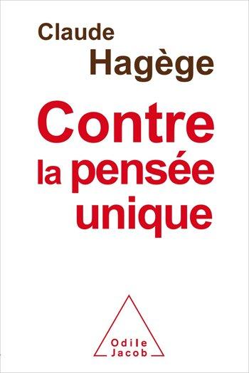 CLAUDE HAGEGE CONTRE LA PENSEE UNIQUE : LA VOIE DE LA RESISTANCE MONDIALE