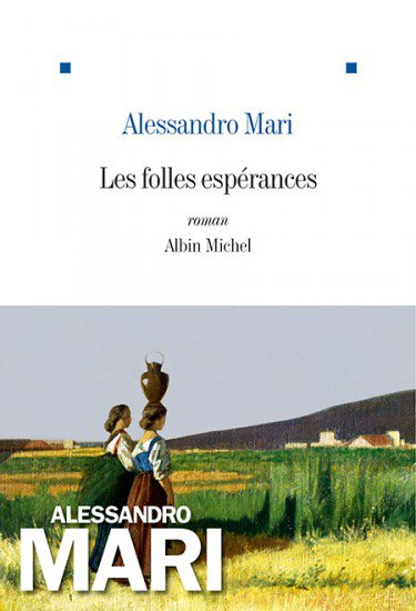 COUP DE COEUR LITTERAIRE : Les folles espérances | Alessandro Mari