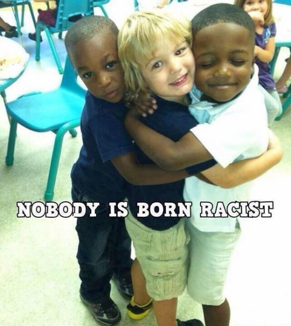 Nobody is born racist