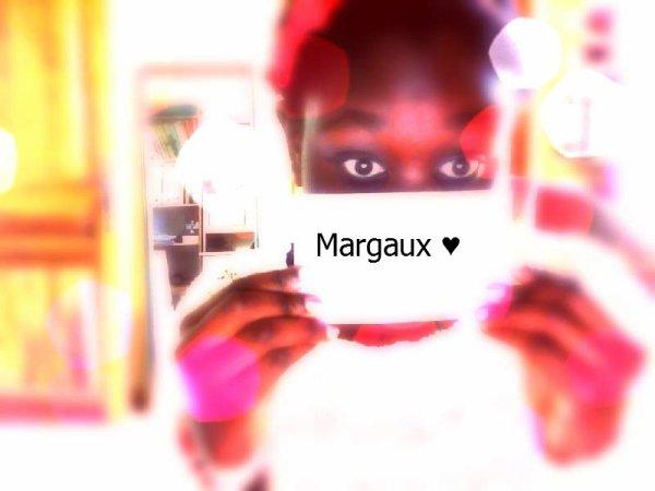 Margaux ma chérie tient pour toi ♥